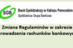 Zmiana Regulaminów świadczenia usług w zakresie prowadzenia rachunków bankowych dla klientów indywidualnych i instytucjonalnych w Banku Spółdzielczym w Kaliszu Pomorskim