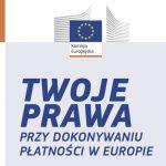 Twoje prawa przy dokonywaniu płatności w Europie